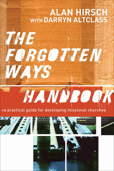 The Forgotten Ways Handbook A Practical Guide for Developing Missional Churches