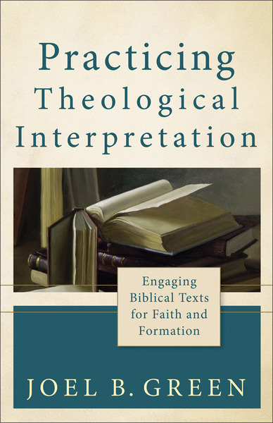 Practicing Theological Interpretation (Theological Explorations for the Church Catholic) Engaging Biblical Texts for Faith and Formation