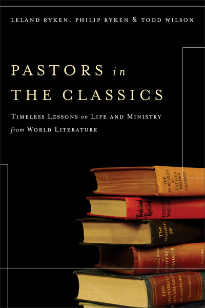 Pastors in the Classics Timeless Lessons on Life and Ministry from World Literature