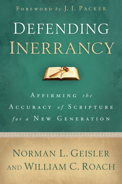 Defending Inerrancy Affirming the Accuracy of Scripture for a New Generation