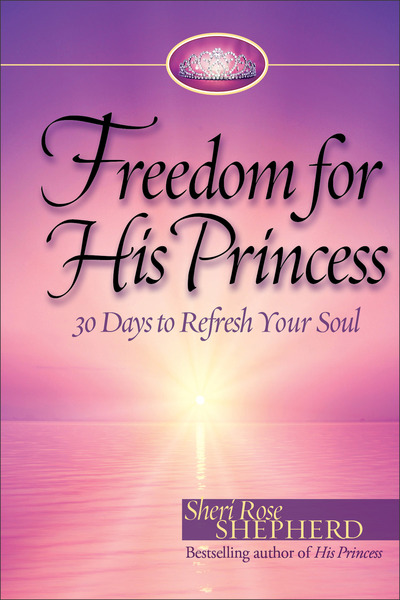 Freedom for His Princess 30 Days to Refresh Your Soul