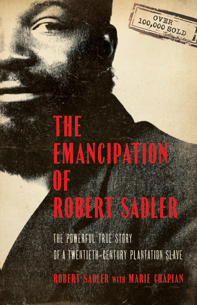 The Emancipation of Robert Sadler The Powerful True Story of a Twentieth-Century Plantation Slave