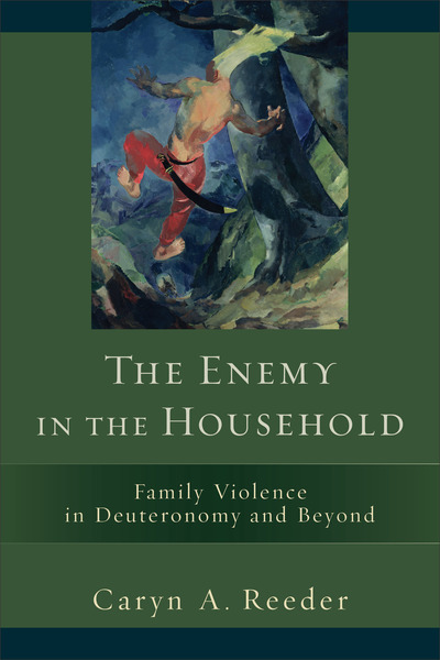 The Enemy in the Household: Family Violence in Deuteronomy and