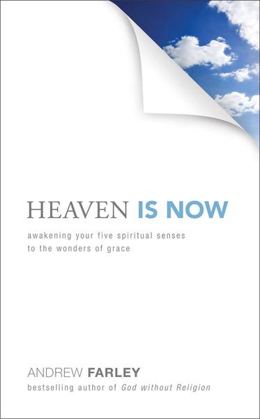Heaven Is Now Awakening Your Five Spiritual Senses to the Wonders of Grace