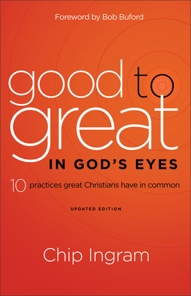 Good to Great in God's Eyes 10 Practices Great Christians Have in Common
