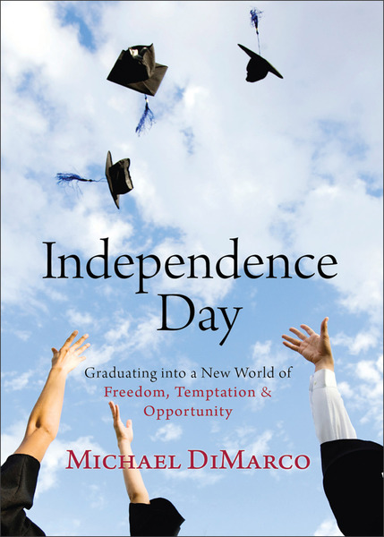 Independence Day Graduating into a New World of Freedom, Temptation, and Opportunity