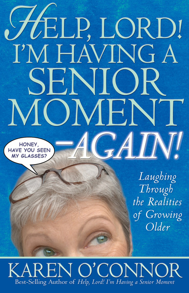 Help, Lord! I'm Having a Senior Moment Again Laughing Through the Realities of Growing Older