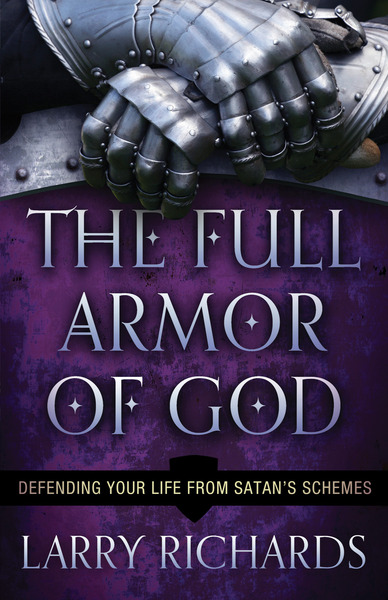 The Full Armor of God Defending Your Life From Satan's Schemes