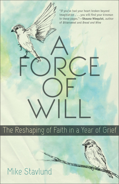 A Force of Will The Reshaping of Faith in a Year of Grief