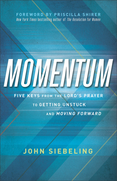 Momentum Five Keys from the Lord's Prayer to Getting Unstuck and Moving Forward