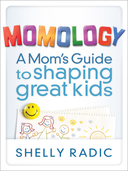 Momology A Mom's Guide to Shaping Great Kids