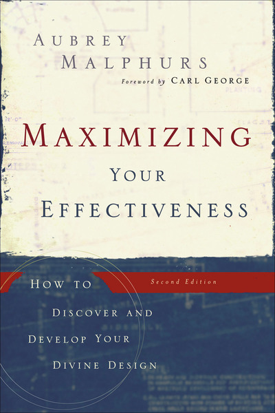 Maximizing Your Effectiveness: How to Discover and Develop Your Divine Design