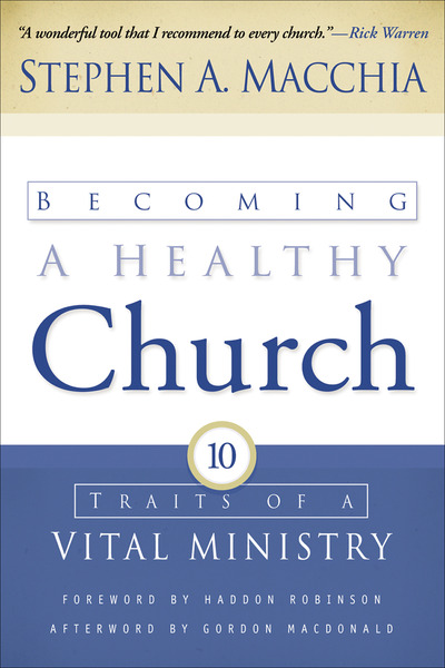 Becoming a Healthy Church Ten Traits of a Vital Ministry