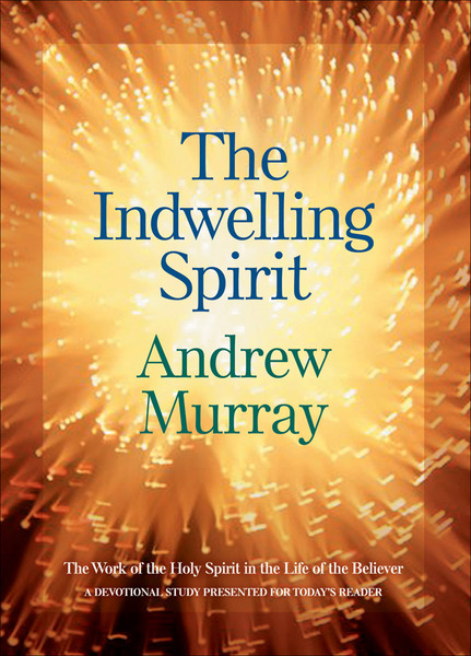 The Indwelling Spirit The Work of the Holy Spirit in the Life of the Believer