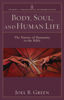 Body, Soul, and Human Life (Studies in Theological Interpretation): The Nature of Humanity in the Bible