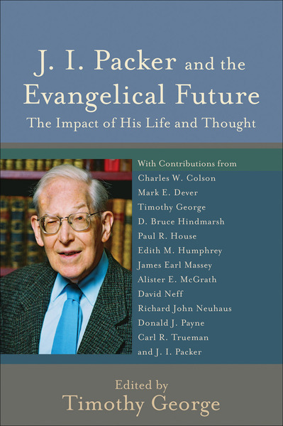 J. I. Packer and the Evangelical Future (Beeson Divinity Studies) The Impact of His Life and Thought