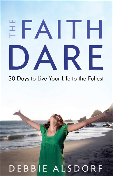 The Faith Dare 30 Days to Live Your Life to the Fullest