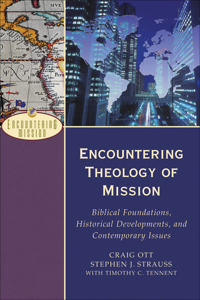 Encountering Theology of Mission (Encountering Mission) Biblical Foundations, Historical Developments, and Contemporary Issues