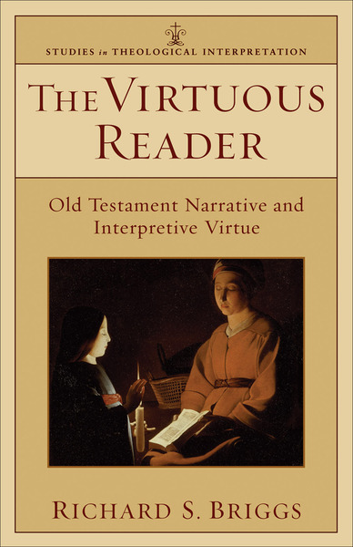The Virtuous Reader (Studies in Theological Interpretation): Old Testament Narrative and Interpretive Virtue
