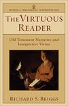 The Virtuous Reader (Studies in Theological Interpretation): Old Testament Narrative and Interpretive Virtue