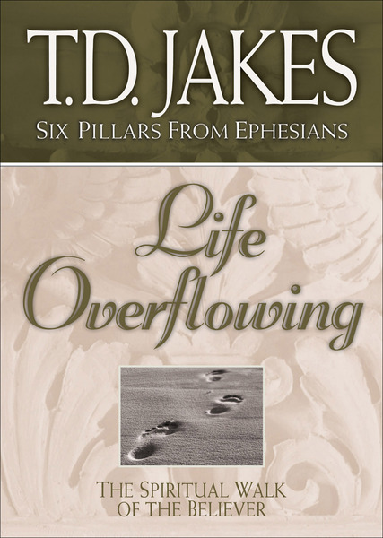 Life Overflowing (Six Pillars From Ephesians Book #4) The Spiritual Walk of the Believer