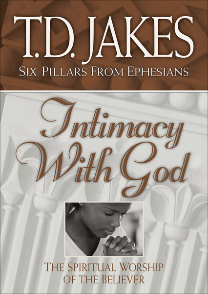 Intimacy with God (Six Pillars From Ephesians Book #3) The Spiritual Worship of the Believer
