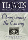 Overcoming the Enemy (Six Pillars From Ephesians Book #6): The Spiritual Warfare of the Believer