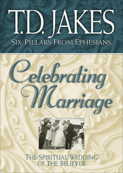 Celebrating Marriage (Six Pillars From Ephesians Book #5) The Spiritual Wedding of the Believer