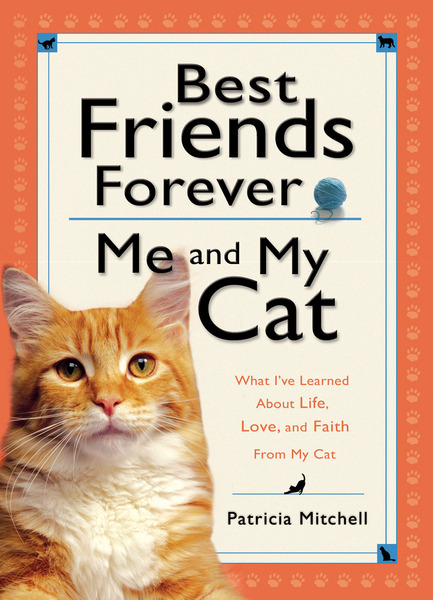 Best Friends Forever: Me and My Cat: What I've Learned About Life, Love, and Faith From My Cat