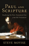 Paul and Scripture: Studying the New Testament Use of the Old Testament