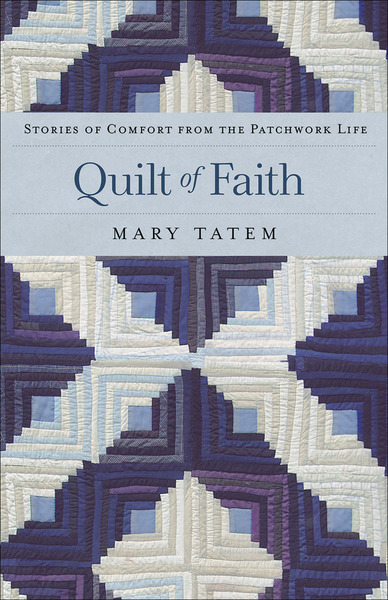 Quilt of Faith Stories of Comfort from the Patchwork Life