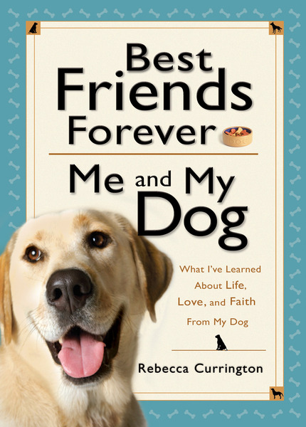 Best Friends Forever: Me and My Dog () What I've Learned About Life, Love, and Faith From My Dog