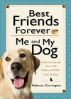 Best Friends Forever: Me and My Dog (): What I've Learned About Life, Love, and Faith From My Dog