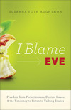 I Blame Eve: Freedom from Perfectionism, Control Issues, and the Tendency to Listen to Talking Snakes