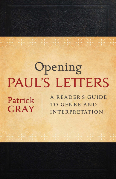 Opening Paul's Letters A Reader's Guide to Genre and Interpretation