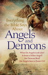 Everything the Bible Says About Angels and Demons: What Do Angels Look Like?   Is Satan a Fallen Angel?   Are Demons Real?   Are Angels Sent to Protect Us?