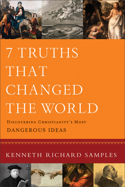7 Truths That Changed the World (Reasons to Believe) Discovering Christianity