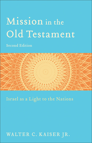 Mission in the Old Testament Israel as a Light to the Nations