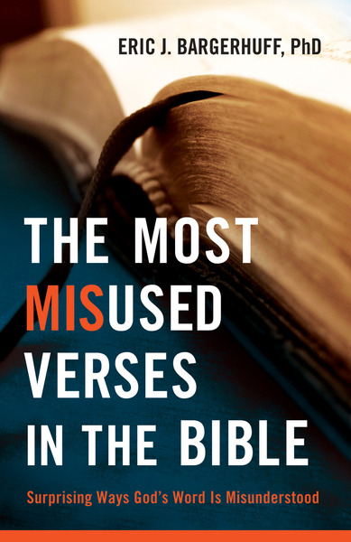 The Most Misused Verses in the Bible: Surprising Ways God's Word Is Misunderstood