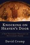 Knocking on Heaven's Door: A New Testament Theology of Petitionary Prayer