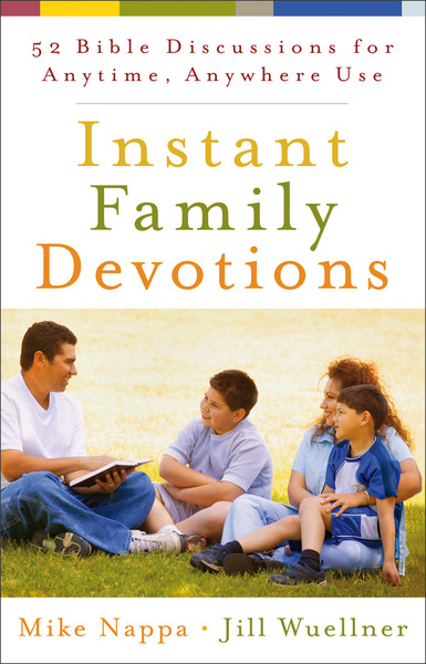 Instant Family Devotions 52 Bible Discussions for Anytime, Anywhere Use