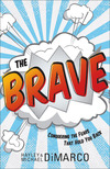 The Brave: Conquering the Fears That Hold You Back