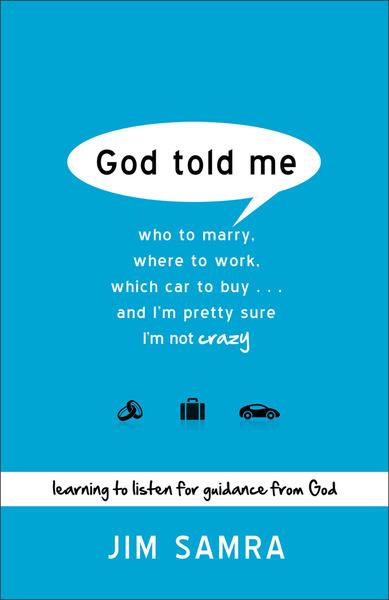 God Told Me: Who to Marry, Where to Work, Which Car to Buy...And I