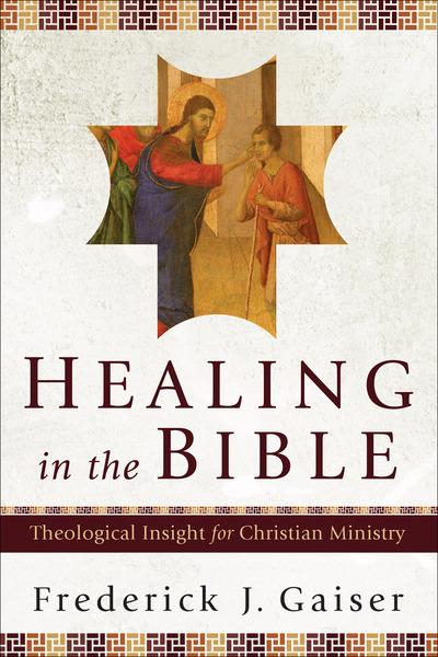 Healing in the Bible Theological Insight for Christian Ministry