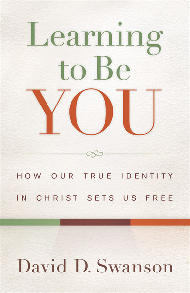 Learning To Be You How Our True Identity In Christ Sets Us Free