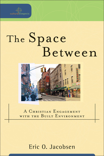 The Space Between (Cultural Exegesis): A Christian Engagement with the Built Environment