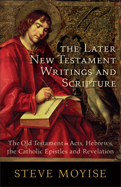 The Later New Testament Writings and Scripture The Old Testament in Acts, Hebrews, the Catholic Epistles and Revelation