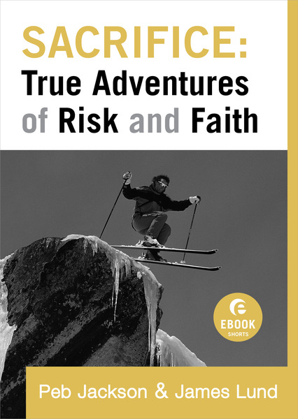 Sacrifice: True Adventures of Risk and Faith (Ebook Shorts)