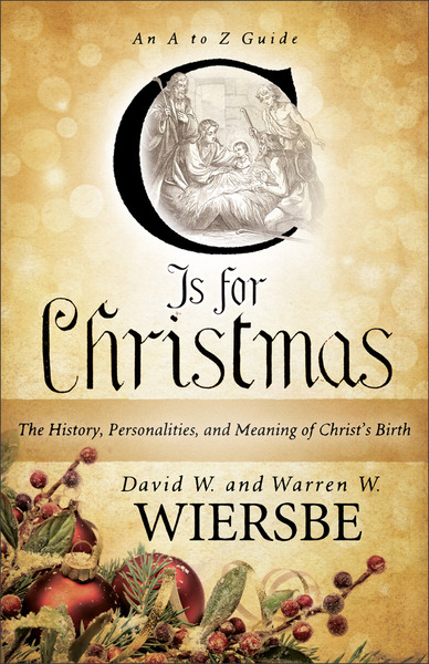 C Is for Christmas: The History, Personalities, and Meaning of Christ's Birth