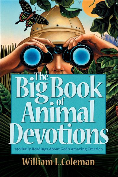 The Big Book of Animal Devotions 250 Daily Readings About God's Amazing Creation